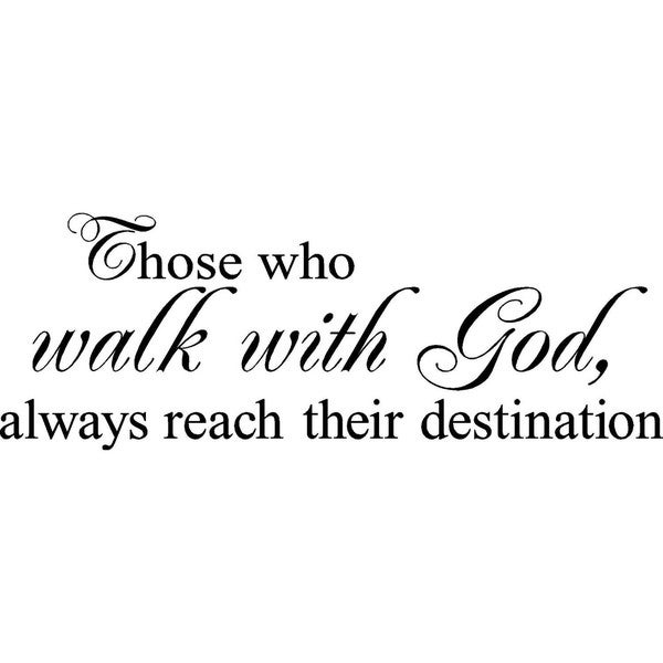 'Those who walk with God always reach their destination' Vinyl Wall Art Lettering
