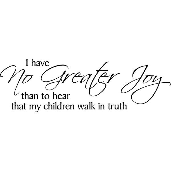 'I have No Greater Joy that to hear that my children walk in truth' Vinyl Wall Art Lettering