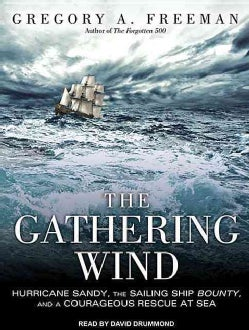 The Gathering Wind: Hurricane Sandy, The Sailing Ship Bounty, and a Courageous Rescue at Sea (CD-Audio)