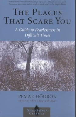 The Places That Scare You: A Guide to Fearlessness in Difficult Times (Paperback)