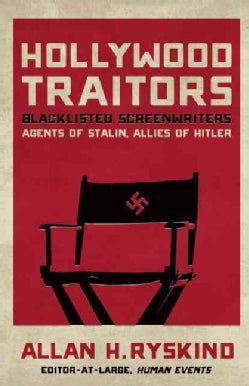 Hollywood Traitors: Blacklisted Screenwriters Agents of Stalin, Allies of Hitler (Hardcover)