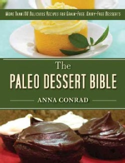 The Paleo Dessert Bible: More Than 100 Delicious Recipes for Grain-free, Dairy-free Desserts (Hardcover)