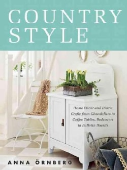 Country Style: Home Decor and Rustic Crafts from Chandeliers to Coffee Tables, Bedcovers to Bulletin Boards (Hardcover)