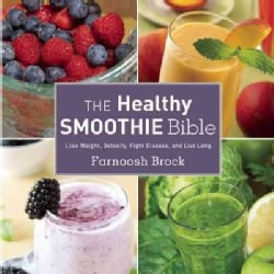 The Healthy Smoothie Bible: Lose Weight, Detoxify, Fight Disease, and Live Long (Hardcover)