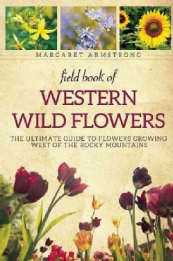 Field Book of Western Wild Flowers: The Ultimate Guide to Flowers Growing West of the Rocky Mountains (Paperback)