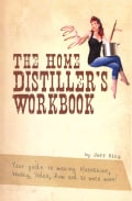 The Home Distiller's Workbook: Your Guide to Making Moonshine, Whisky, Vodka, Rum and So Much More! (Paperback)