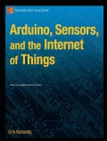 Arduino, Sensors, and the Internet of Things (Paperback)