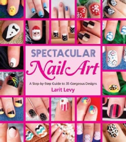 Spectacular Nail Art: A Step-by-Step Guide to 35 Gorgeous Designs (Paperback)