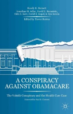 A Conspiracy Against Obamacare: The Volokh Conspiracy and the Health Care Case (Hardcover)