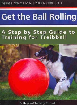 Get the Ball Rolling: A Step by Step Guide to Training for Treibball (Spiral bound)