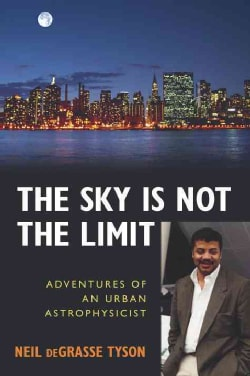 The Sky Is Not the Limit: Adventures of an Urban Astrophysicist (Paperback)