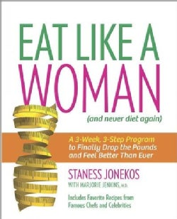 Eat Like a Woman (...and Never Diet Again): A 3-week, 3-step Program to Finally Drop the Pounds and Feel Better T... (Paperback)