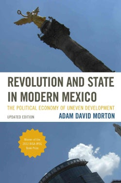 Revolution and State in Modern Mexico: The Political Economy of Uneven Development (Paperback)