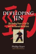 Developing Jin: Silk-Reeling Power in Tai Chi and the Internal Martial Arts (Paperback)