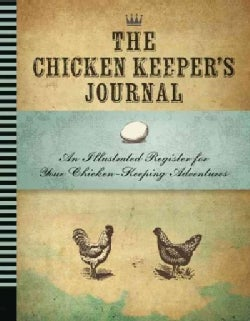 The Chicken Keeper's Journal: An Illustrated Register for Your Chicken Keeping Adventures (Notebook / blank book)