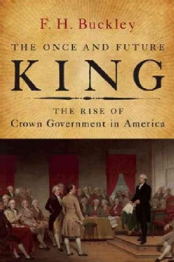 The Once and Future King: The Rise of Crown Government in America (Hardcover)