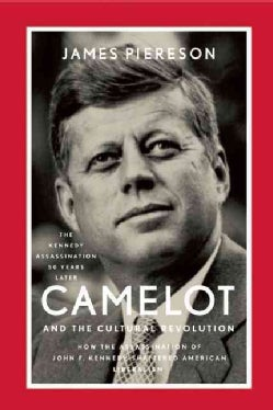 Piereson – Camelot and the Cultural Revolution: How the Assassination of John F. Kennedy Shattered American Liberalism.