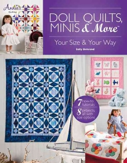 Doll Quilts, Minis & More: Your Size & Your Way (Paperback)