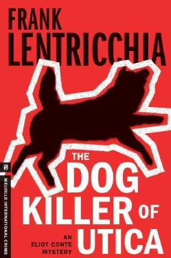 The Dog Killer of Utica: An Eliot Conte Mystery (Paperback)