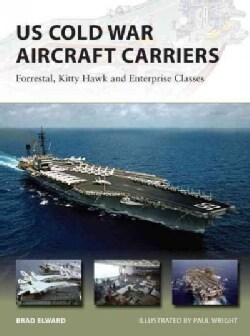 US Cold War Aircraft Carriers: Forrestal, Kitty Hawk and Enterprise Classes (Paperback)