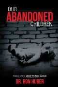 Our Abandoned Children: History of the Child Welfare System (Hardcover)