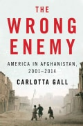 The Wrong Enemy: America in Afghanistan, 2001-2014 (Hardcover)