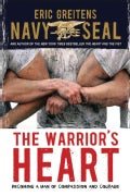 The Warrior's Heart: Becoming a Man of Compassion and Courage (Paperback)