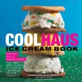 Coolhaus Ice Cream Book: Custom-Built Sandwiches With Crazy-Good Combos of Cookies, Ice Creams, Gelatos, and Sorbets (Hardcover)
