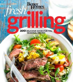 Better Homes and Gardens Fresh Grilling: 200 Delicious Good-for-you Seasonal Recipes (Paperback)