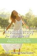 Aromatheraphy for Natural Health: An A-Z Guide to Essential Oils, Wellbeing and Natural Therapies (Paperback)