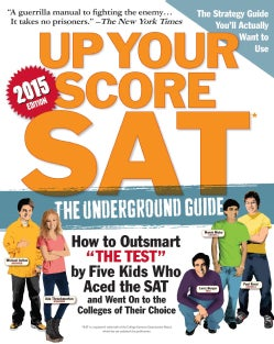Up Your Score SAT: The Underground Guide, 2015 Edition (Paperback)