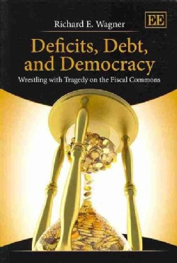 Deficits, Debt, and Democracy: Wrestling With Tragedy on the Fiscal Commons (Paperback)