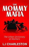 The Mommy Mafia: The Urban Dictionary of Mothers (Paperback)