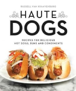 Haute Dogs: Recipes for Delicious Hot Dogs, Buns, and Condiments (Paperback)