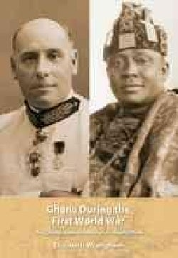 Ghana During the First World War: The Colonial Administration of Sir Hugh Clifford (Paperback)
