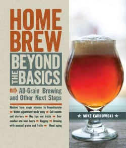 Homebrew Beyond the Basics: All-Grain Brewing and Other Next Steps (Paperback)