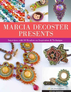 Marcia Decoster Presents: Interviews with 30 Beaders on Inspiration and Technique (Paperback)