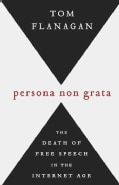 Persona Non Grata: The Death of Free Speech in the Internet Age (Hardcover)