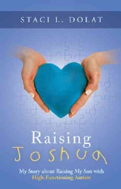 Raising Joshua: My Story About Raising My Son With High-functioning Autism (Hardcover)