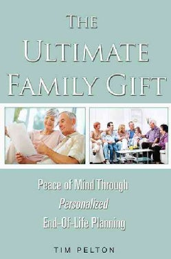 The Ultimate Family Gift: Peace of Mind Personalized End-of-life Planning (Paperback)