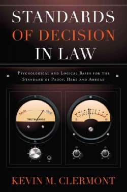 Standards of Decision in Law: Psychological and Logical Bases for the Standard of Proof, Here and Abroad (Paperback)