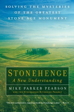 Stonehenge: a New Understanding: Solving the Mysteries of the Greatest Stone Age Monument (Paperback)