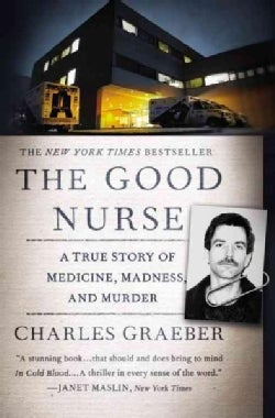The Good Nurse: A True Story of Medicine, Madness, and Murder (Paperback)