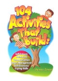 104 Activities That Build: Self-Esteem, Teamwork, Communication, Anger Management, Self-Discovery and Coping Skills (Paperback)