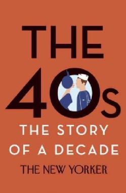The 40s: The Story of a Decade (Hardcover)