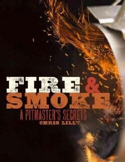 Fire & Smoke: A Pitmaster's Secrets (Paperback)