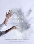 Dominique Ansel: The Secret Recipes (Hardcover)