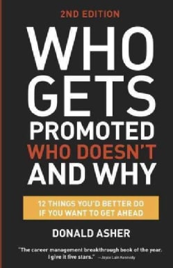 Who Gets Promoted, Who Doesn't, and Why: 12 Things You'd Better Do If You Want to Get Ahead (Paperback)