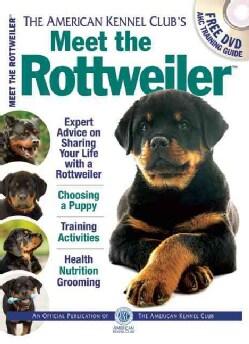 Meet the Rottweiler: The Responsible Dog Owner's Handbook