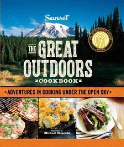 Sunset The Great Outdoors Cookbook: Adventures in Cooking Under the Open Sky (Paperback)